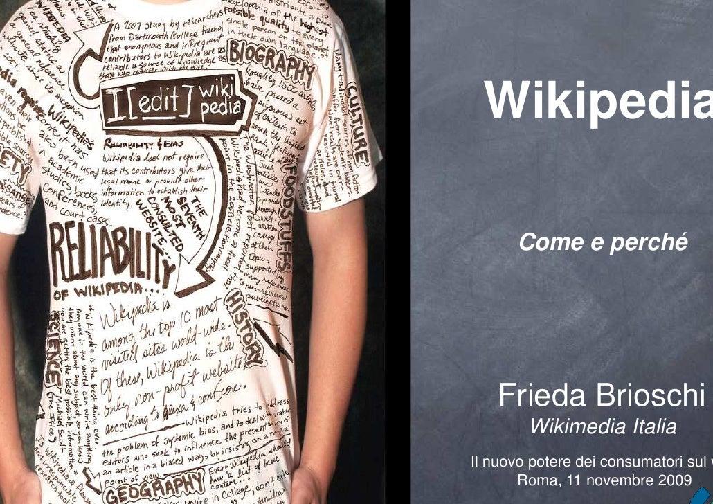 Wikipedia   Come e perché   <ul><li>Frieda Brioschi </li></ul><ul><li>Wikimedia Italia </li></ul>Il nuovo potere dei consu...