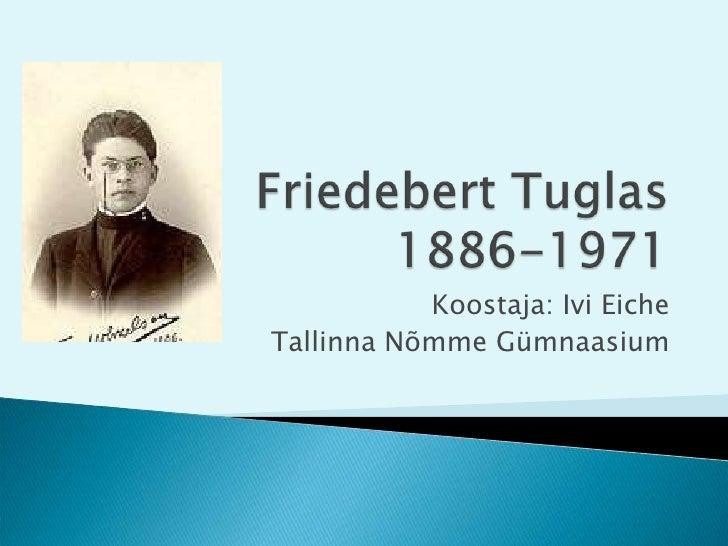Friedebert Tuglas1886-1971<br />Koostaja: Ivi Eiche<br />Tallinna Nõmme Gümnaasium<br />