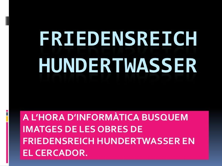 FRIEDENSREICH  HUNDERTWASSERA L'HORA D'INFORMÀTICA BUSQUEMIMATGES DE LES OBRES DEFRIEDENSREICH HUNDERTWASSER ENEL CERCADOR.