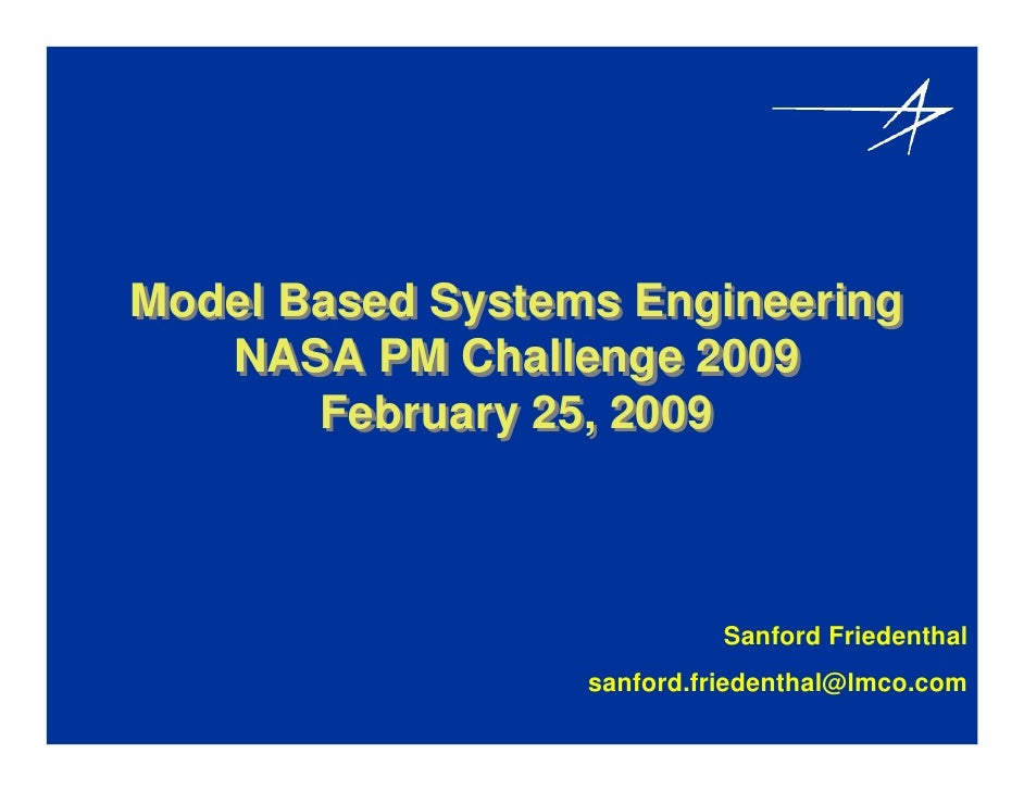 Model Based Systems Engineering   NASA PM Challenge 2009       February 25, 2009                           Sanford Frieden...
