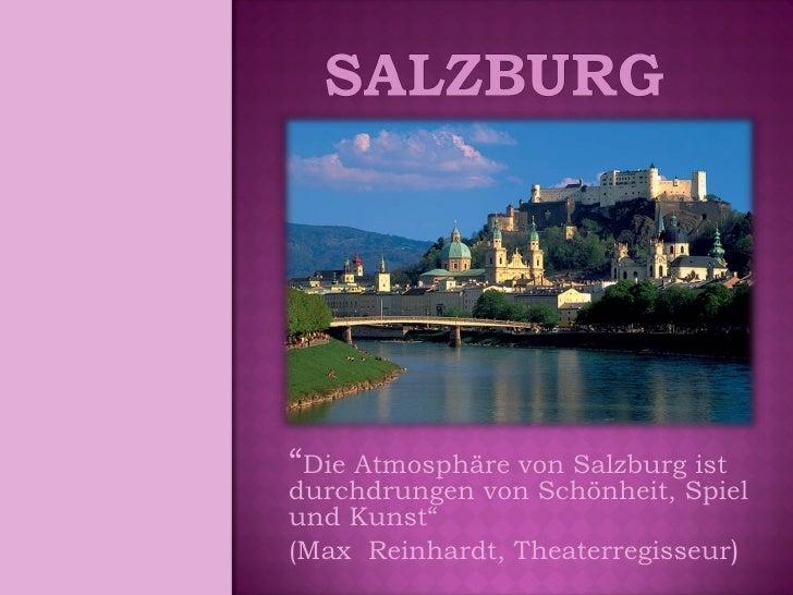 """"""" Die Atmosphäre von Salzburg ist durchdrungen von Schönheit, Spiel und Kunst""""  (Max  Reinhardt, Theaterregisseur )"""