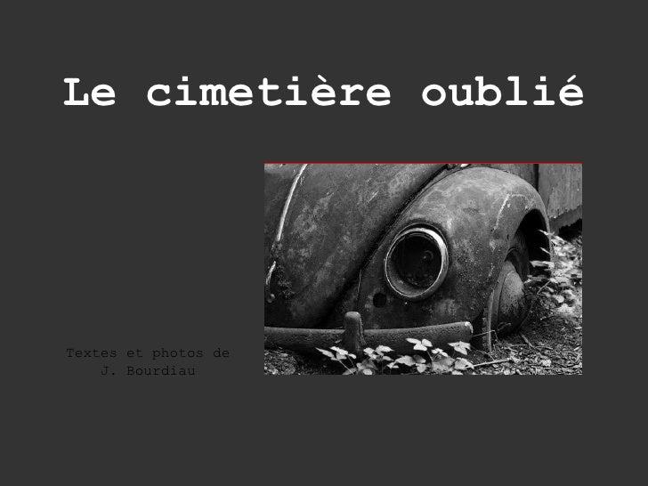Le cimetière oublié Textes et photos de J. Bourdiau