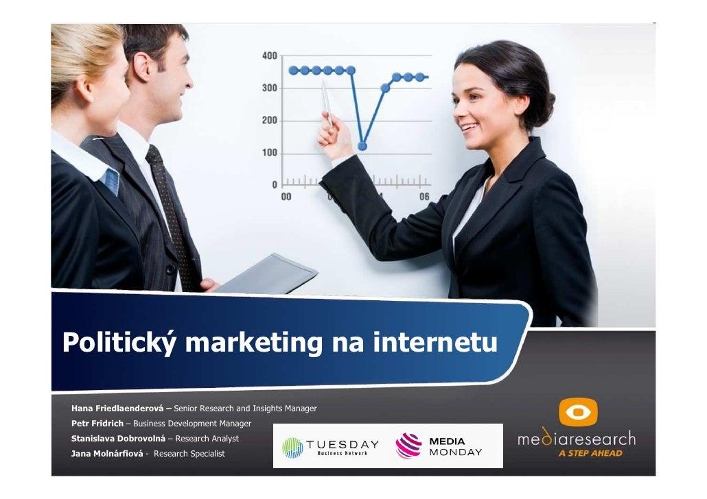 Politický marketing na internetu  Hana Friedlaenderová – Senior Research and Insights Manager Petr Fridrich – Business Dev...