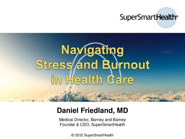 Daniel Friedland, MD Medical Director, Barney and Barney Founder & CEO, SuperSmartHealth © 2012 SuperSmartHealth
