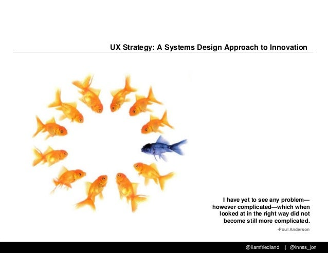 @liamfriedland | @innes_jon UX Strategy: A Systems Design Approach to Innovation I have yet to see any problem— however co...