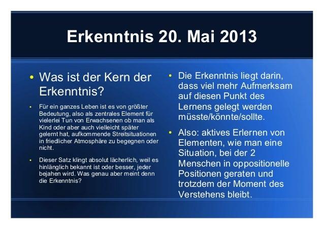 Erkenntnis 20. Mai 2013 ● Was ist der Kern der Erkenntnis? ● Für ein ganzes Leben ist es von größter Bedeutung, also als z...