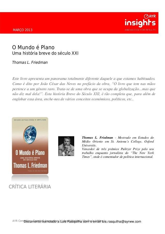MARÇO 2013 O Mundo é Plano Uma história breve do século XXI Thomas L. Friedman Este livro apresenta um panorama totalmente...