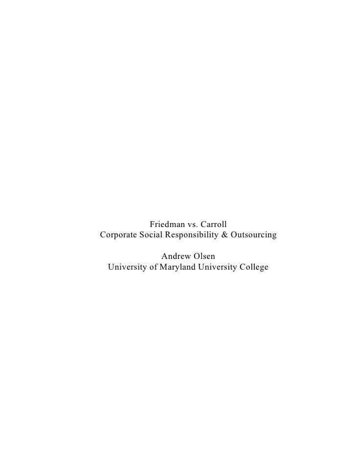 Friedman vs. CarrollCorporate Social Responsibility & Outsourcing                Andrew Olsen  University of Maryland Univ...