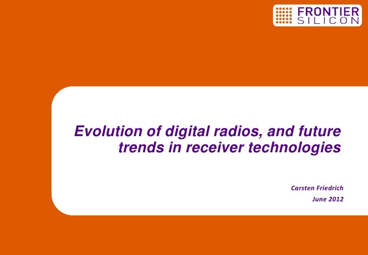 Evolution of digital radios, and future      trends in receiver technologies                               Carsten Friedri...