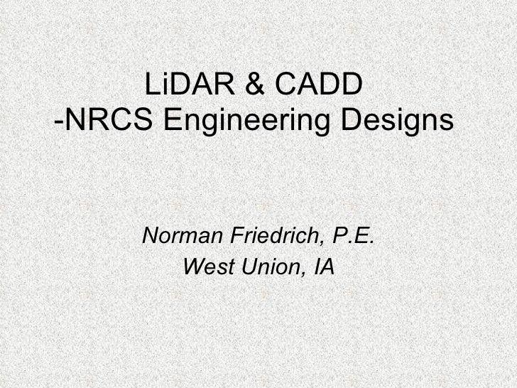 LiDAR & CADD -NRCS Engineering Designs Norman Friedrich, P.E. West Union, IA