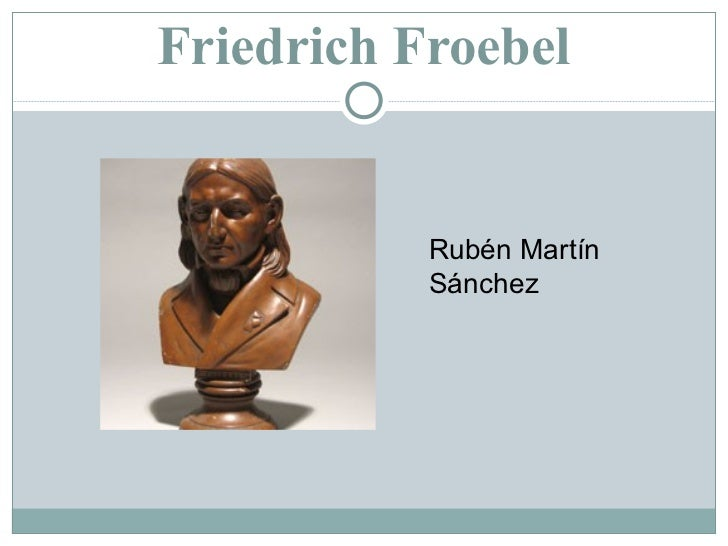 Friedrich Froebel Rubén Martín Sánchez