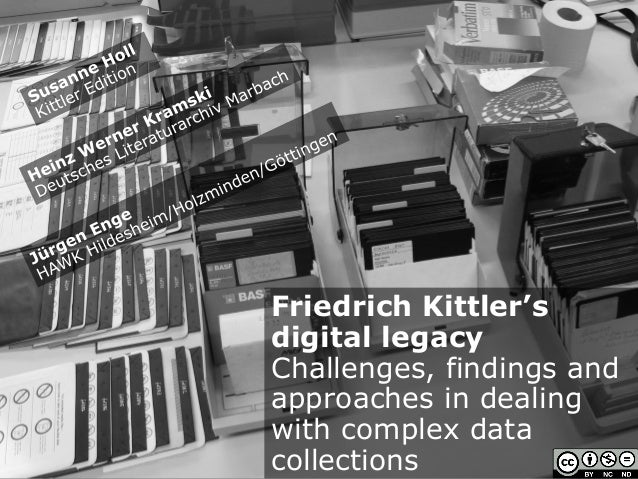 Friedrich Kittler's digital legacy Challenges, findings and approaches in dealing with complex data collections