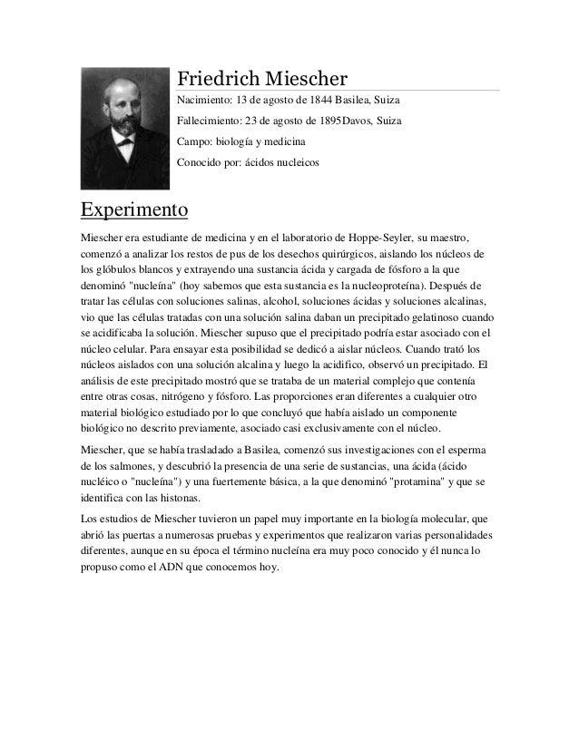 Friedrich Miescher  Nacimiento: 13 de agosto de 1844 Basilea, Suiza  Fallecimiento: 23 de agosto de 1895Davos, Suiza  Camp...