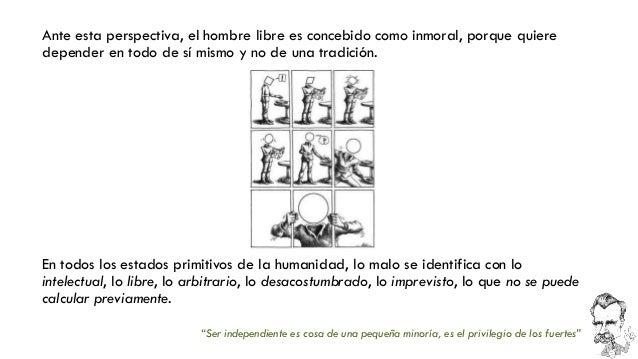 Ante esta perspectiva, el hombre libre es concebido como inmoral, porque quiere depender en todo de sí mismo y no de una t...
