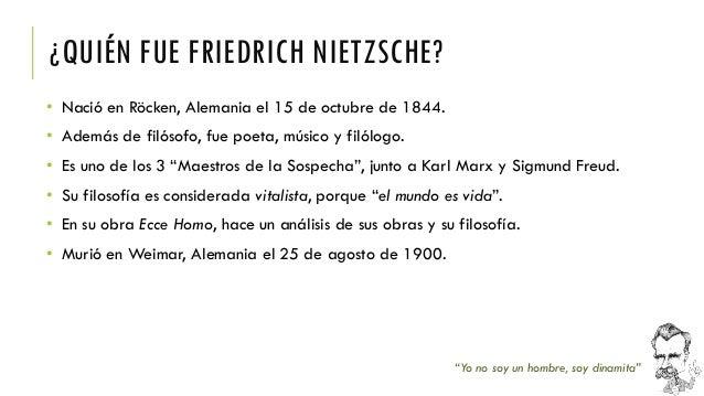 ¿QUIÉN FUE FRIEDRICH NIETZSCHE?  •Nació en Röcken, Alemania el 15 de octubre de 1844.  •Además de filósofo, fue poeta, mús...