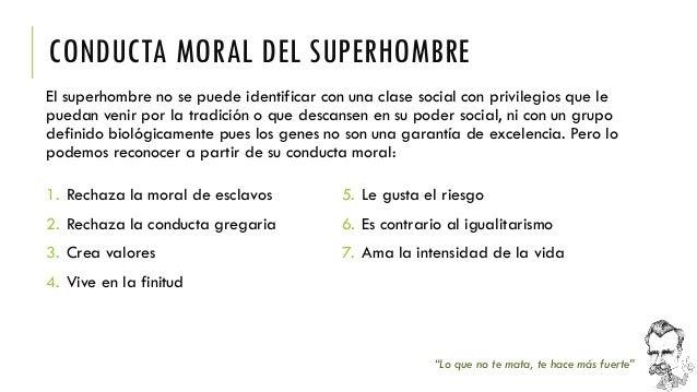 CONDUCTA MORAL DEL SUPERHOMBRE  El superhombre no se puede identificar con una clase social con privilegios que le puedan ...
