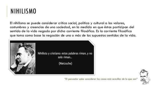 NIHILISMO  El nihilismo se puede considerar crítica social, política y cultural a los valores, costumbres y creencias de u...