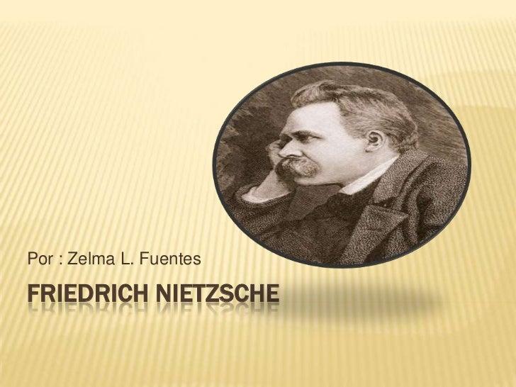 Por : Zelma L. FuentesFRIEDRICH NIETZSCHE