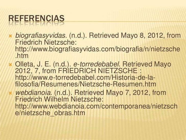 REFERENCIAS   biografiasyvidas. (n.d.). Retrieved Mayo 8, 2012, from    Friedrich Nietzsche:    http://www.biografiasyvid...