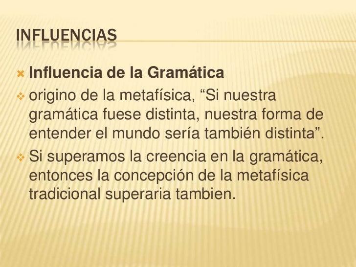 """INFLUENCIAS Influencia de la Gramática origino de la metafísica, """"Si nuestra  gramática fuese distinta, nuestra forma de..."""