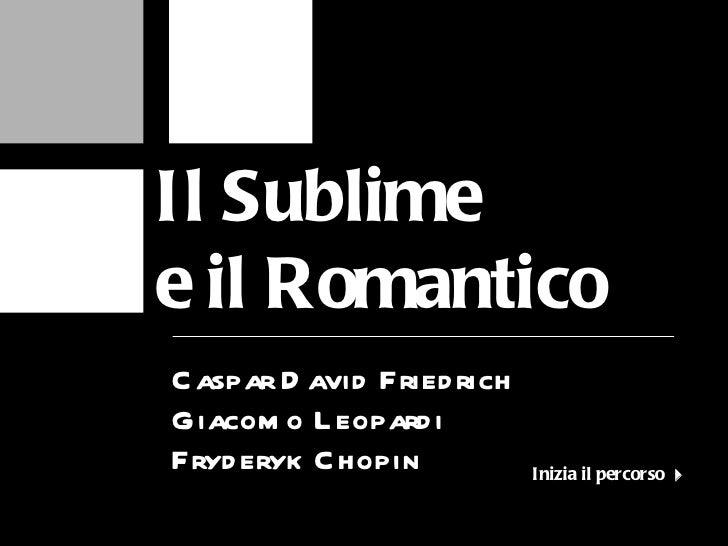 Caspar David Friedrich Giacomo Leopardi Fryderyk Chopin Il Sublime e il Romantico Inizia il percorso  