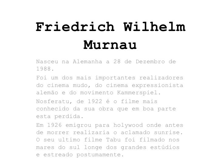 Friedrich WilhelmMurnau<br />Nasceu na Alemanha a 28 de Dezembro de 1988.<br />Foi um dos mais importantes realizadores do...