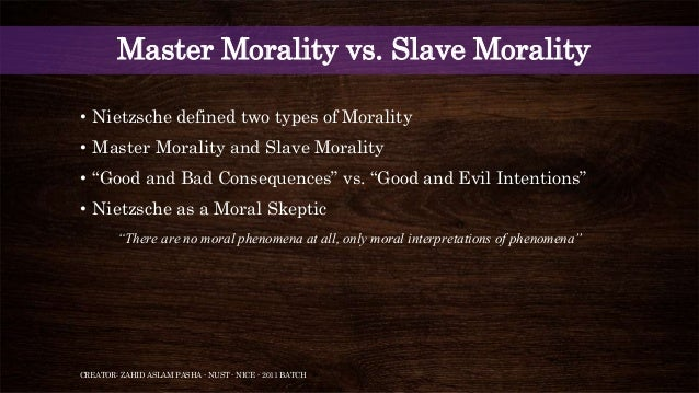 an overview of the master morality and slave morality View notes - nietzsche ashley overview sg from soc 311 at brigham young university how is christian morality a form of slave morality according to nietzsche, when is asceticism (or self-denial.