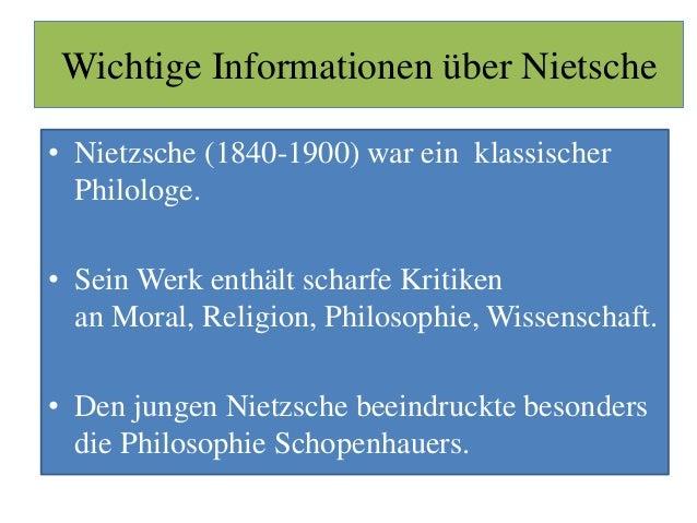 Wichtige Informationen über Nietsche • Nietzsche (1840-1900) war ein klassischer Philologe. • Sein Werk enthält scharfe Kr...