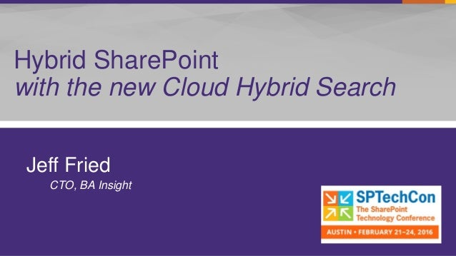 Hybrid SharePoint with the new Cloud Hybrid Search Jeff Fried CTO, BA Insight