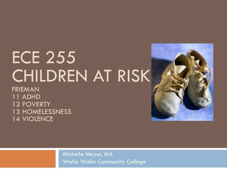 ECE 255  CHILDREN AT RISK FRIEMAN 11 ADHD 12 POVERTY 13 HOMELESSNESS 14 VIOLENCE Michelle Meyer, MA Walla Walla Community ...