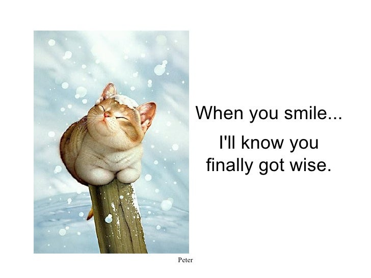 I'll know you finally got wise. When you smile...