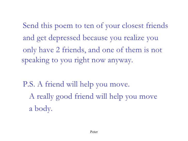 <ul><li>Send this poem to ten of your closest friends </li></ul><ul><li>and get depressed because you realize you </li></u...