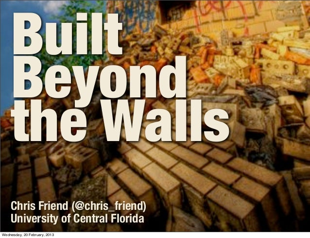 Built    Beyond    the Walls    Chris Friend (@chris_friend)    University of Central FloridaWednesday, 20 February, 2013