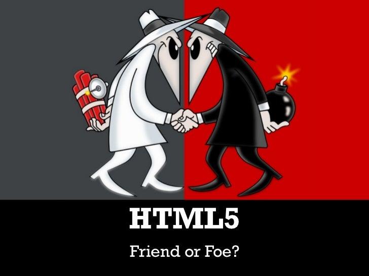 HTML5 Friend or Foe?