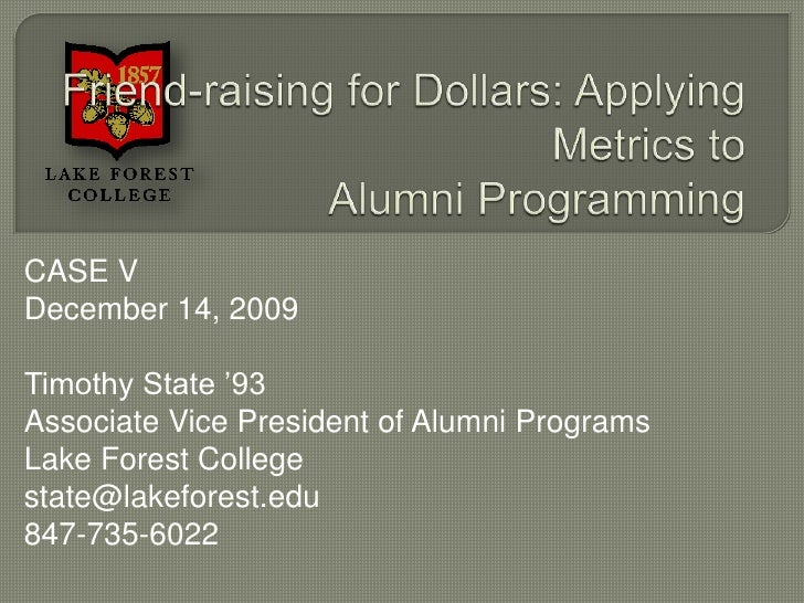 Friend-raising for Dollars: Applying Metrics toAlumni Programming<br />CASE V<br />December 14, 2009<br />Timothy State '9...