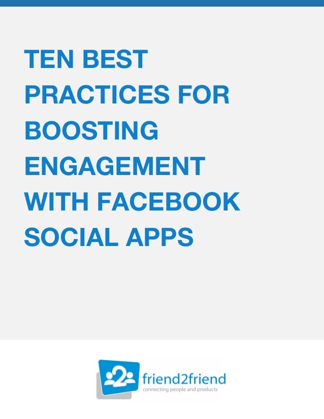 TEN BESTPRACTICES FORBOOSTINGENGAGEMENTWITH FACEBOOKSOCIAL APPS