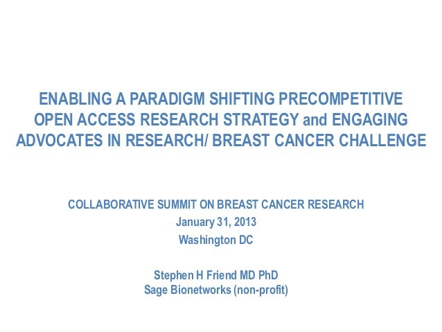 ENABLING A PARADIGM SHIFTING PRECOMPETITIVE  OPEN ACCESS RESEARCH STRATEGY and ENGAGINGADVOCATES IN RESEARCH/ BREAST CANCE...