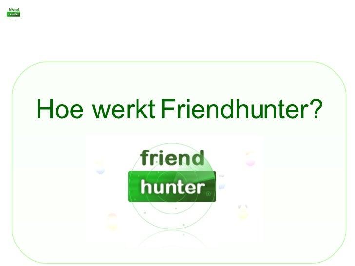 Hoe werkt Friendhunter?