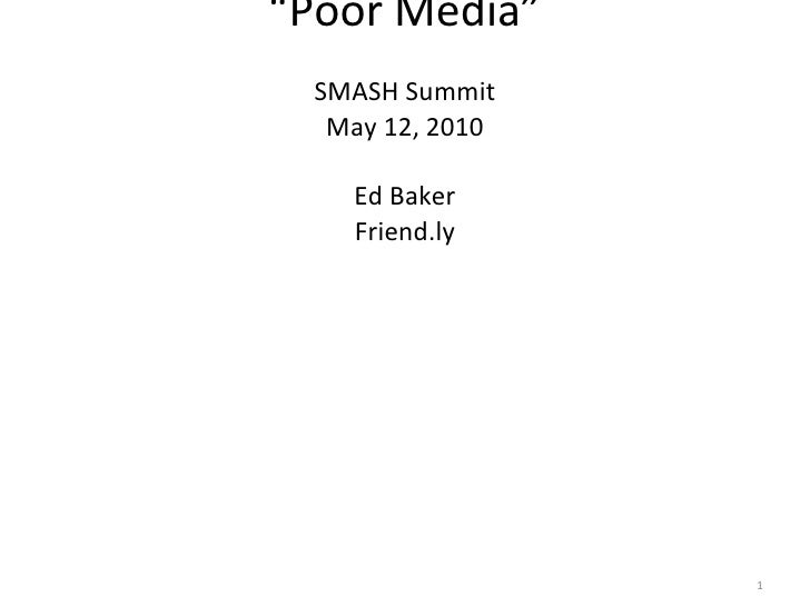 """Poor Media"" SMASH Summit May 12, 2010 Ed Baker Friend.ly"