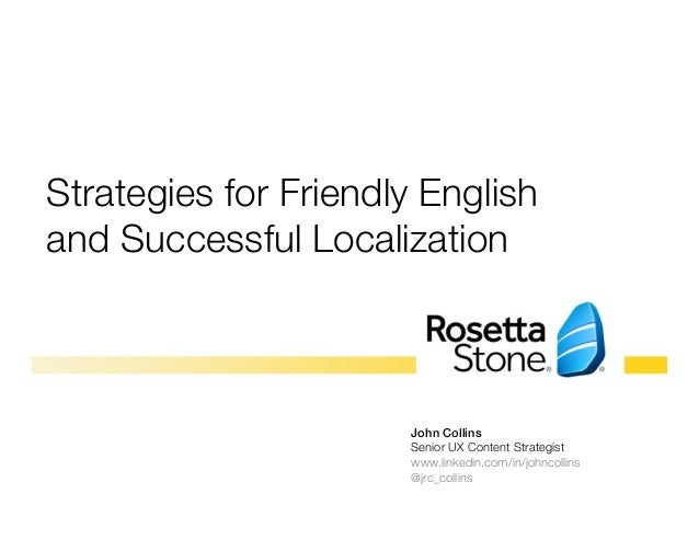 Strategies for Friendly English  and Successful Localization  John Collins!  Senior UX Content Strategist  www.linkedin.co...