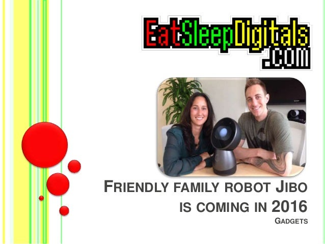 FRIENDLY FAMILY ROBOT JIBO  IS COMING IN 2016  GADGETS