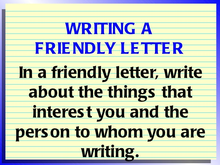 WRITING A   FRIE NDLY LE TTE RIn a friendly letter, write  about the things that  interes t you and thepers on to whom you...
