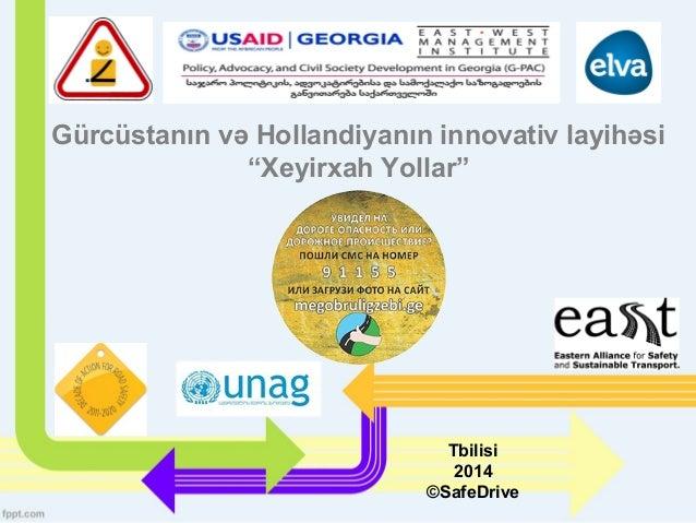 """Gürcüstanın və Hollandiyanın innovativ layihəsi """"Xeyirxah Yollar""""  Tbilisi 2014 ©SafeDrive"""