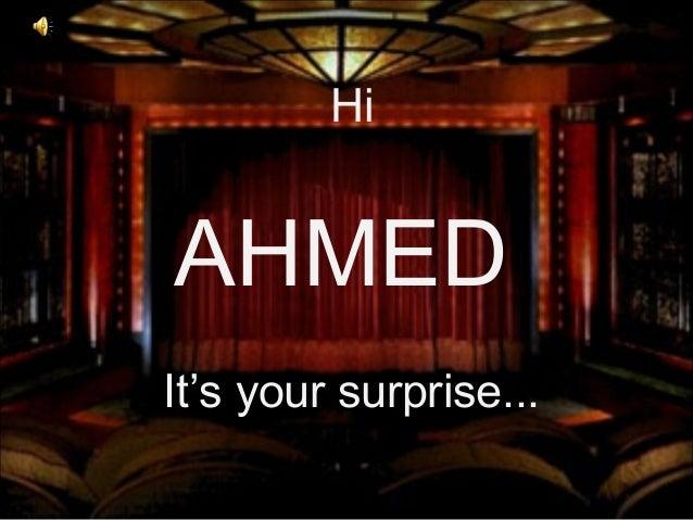 It's your surprise... AHMED Hi