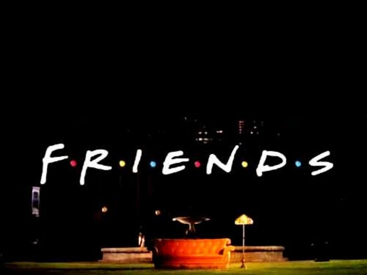 I'll be there for you …Chandler   Monica   Joey   Phoebe   Ross   Rachel