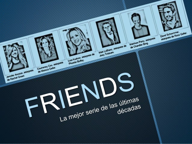 Para conocer más sobre la serie: http://www.friends-tv.org/ Video:https://www.youtube.com/watch?v=8 mP5xOg7ijs