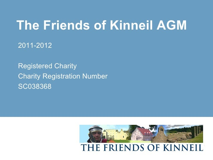The Friends of Kinneil AGM2011-2012Registered CharityCharity Registration NumberSC038368