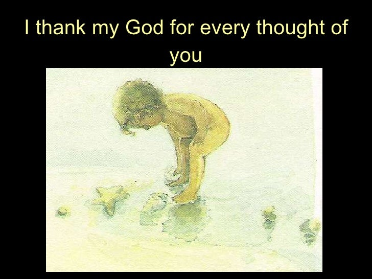 I thank my God for every thought of you