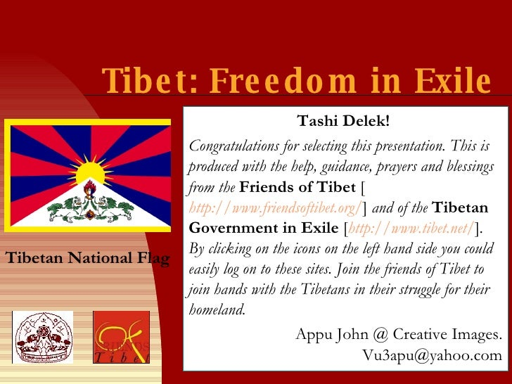 Tibet: Freedom in Exile Tashi Delek!   Congratulations for selecting this presentation. This is produced with the help, gu...