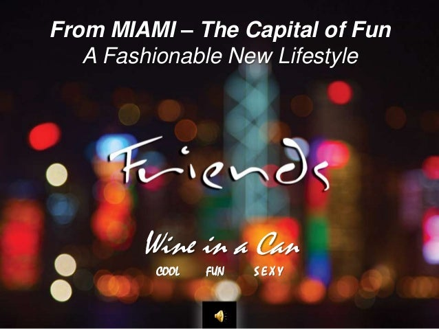 From MIAMI – The Capital of FunA Fashionable New LifestyleWine in a CanCOOL FUN S E X Y